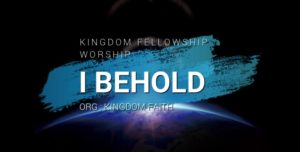 Our Worship:I Behold